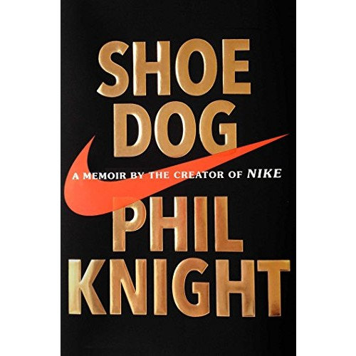 Book review: Shoe Dog A Memoir by the Creator of Nike